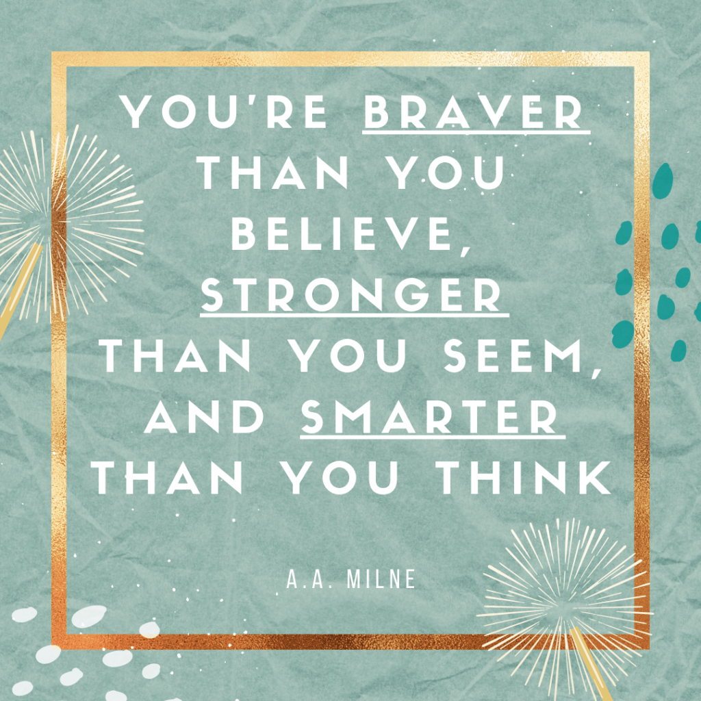 You're braver than you believe stronger than you seem and smarter than you think-Inspirational quotes for motivation and encouragement-MyFinancialHill
