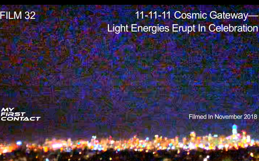 FILM 32_11-11-11 Cosmic Gateway—Light Energies Erupt In Celebration