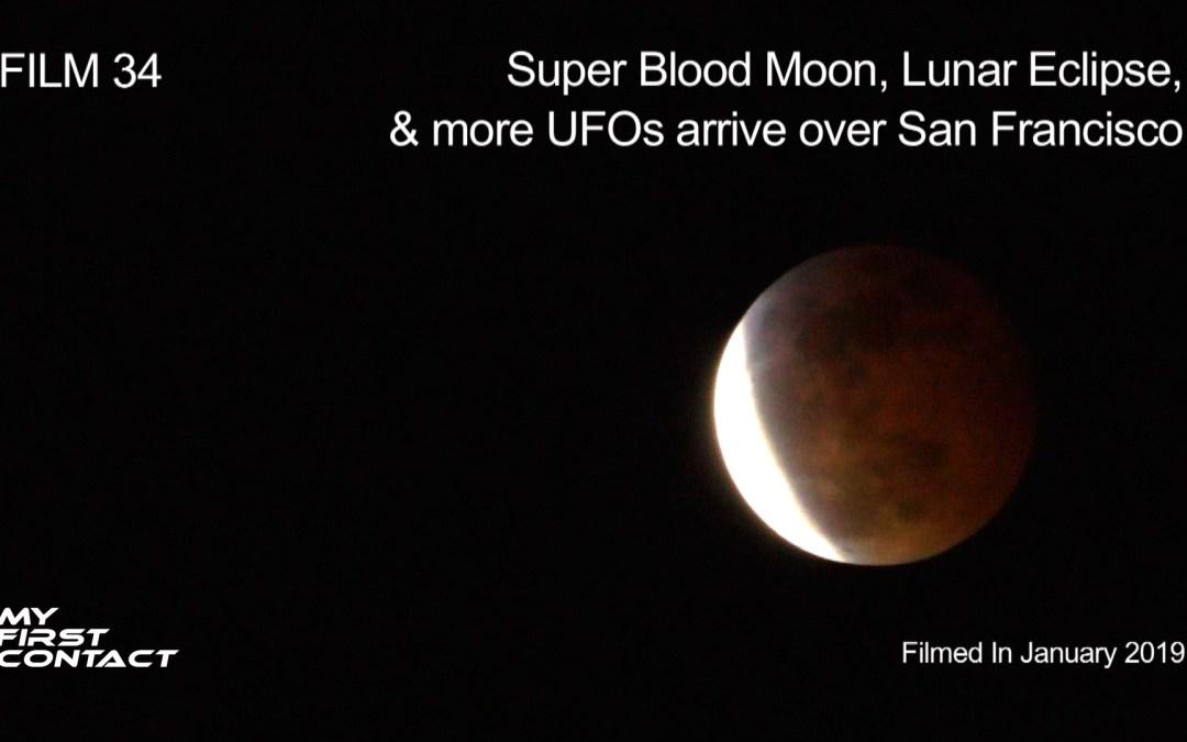 FILM 34—Super Blood Moon, Lunar Eclipse, & More UFOs Arrive Over San Francisco