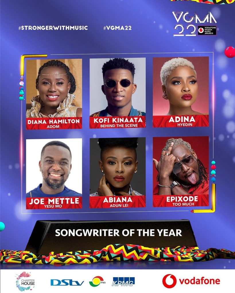 May be an image of 6 people and text that says '#STRONGERWITHMUSIC #VGMA22 VOMN 그그 AWARDS DIANA HAMILTON ADOM KOFI KINAATA BEHIND THE SCENE ADINA HYEDIN JOE METTLE YESU MO ABIANA ADUN LEI EPIXODE TOO MUCH SONGWRITER OF THE YEAR HOUSE DS.V KPMG vodafone'