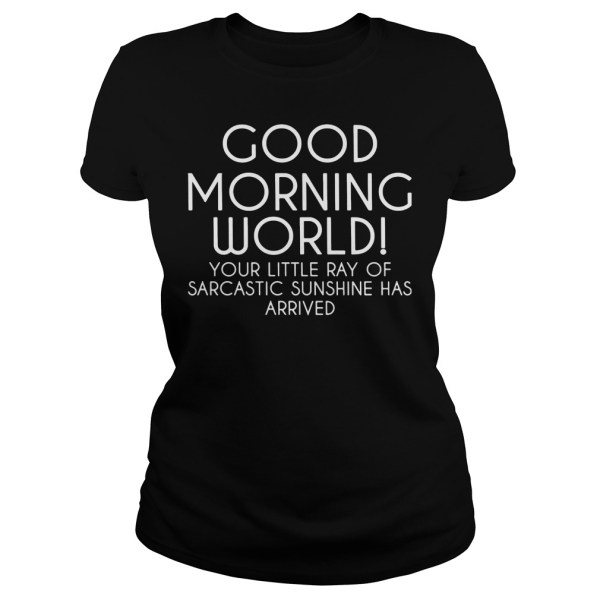 Good morning world your little ray of sarcastic sunshine ...