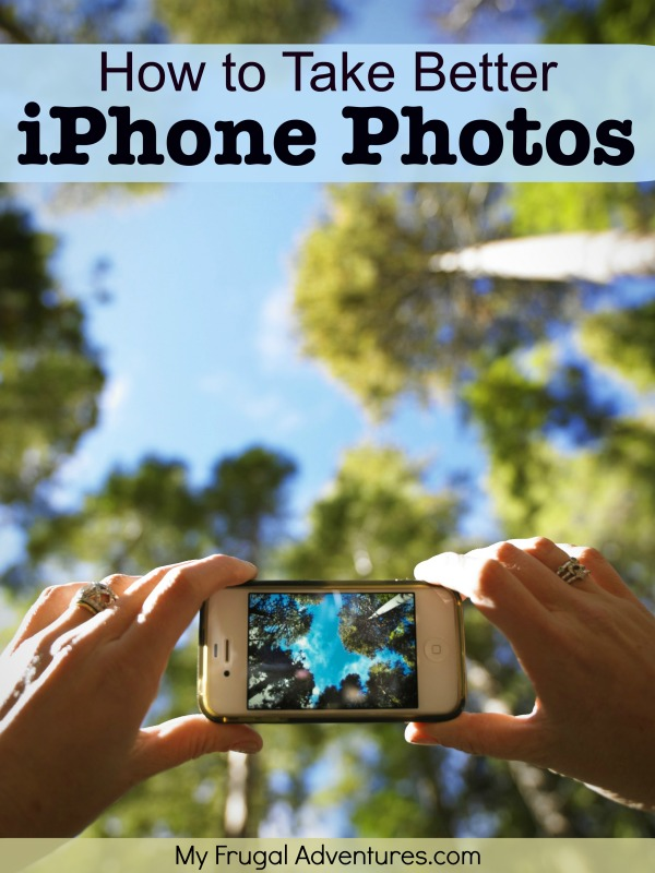 How to Take Better iPhone Photos - My Frugal Adventures