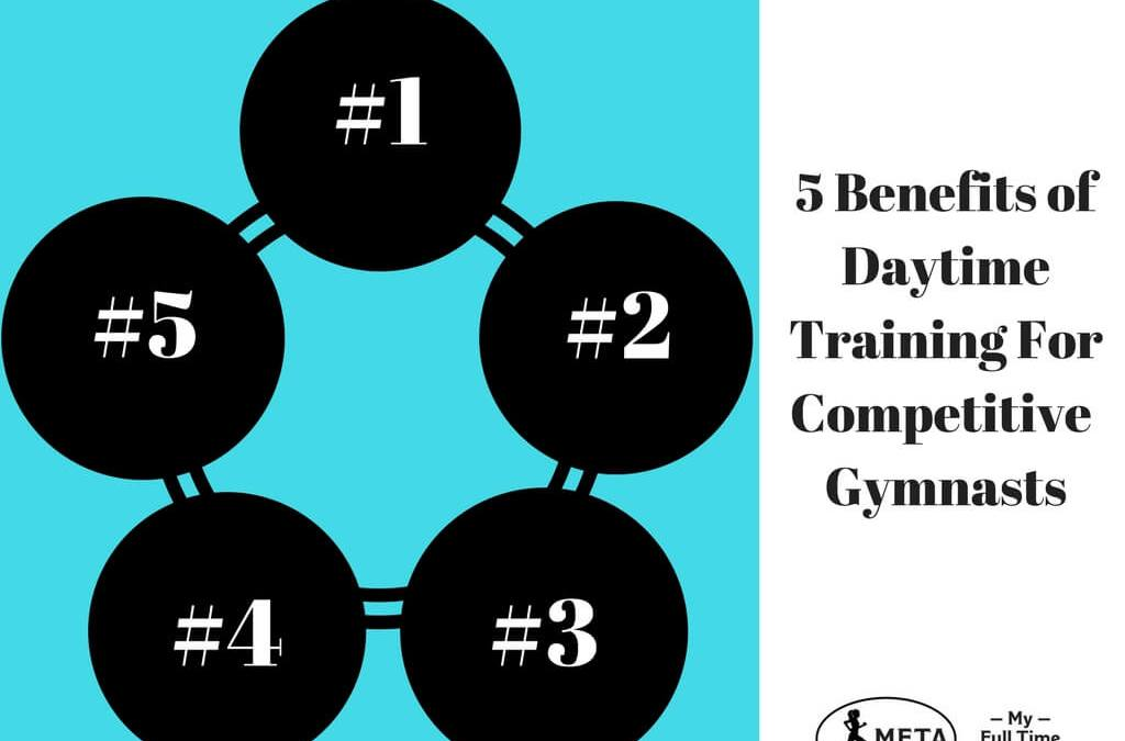 5 Benefits of Daytime Training For Competitive Gymnasts