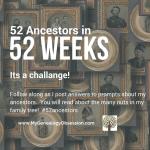 52 Ancestors in 52 Weeks, its nutty!