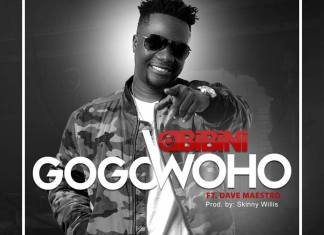 NEW MUSIC: Obibini – Gogo Woho Feat. Dave Maestro (Prod. by Skinny Willis)