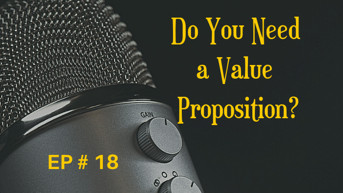 Do You Need a Value Proposition? EP 18