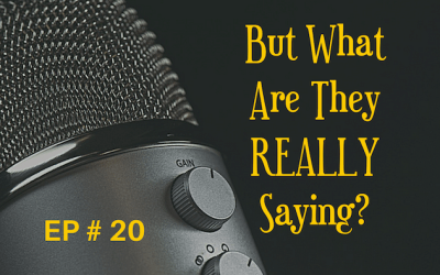 But What Are They REALLY Saying? EP 20