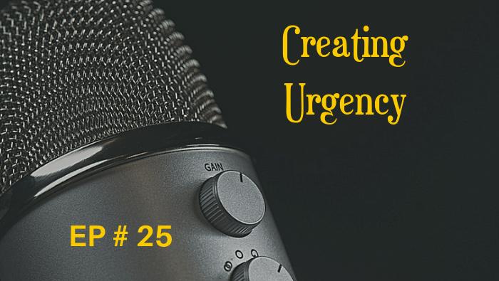 Creating Urgency EP 25