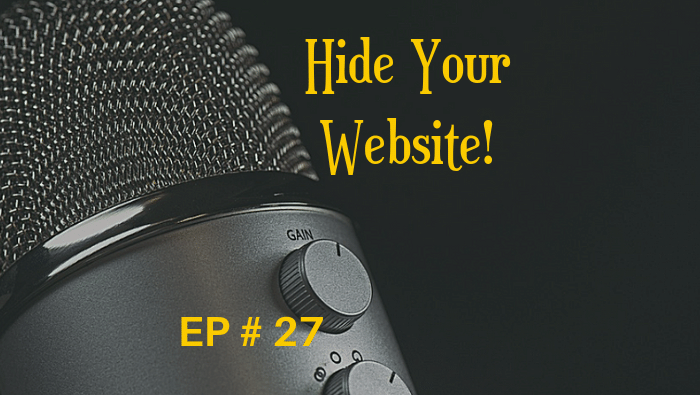 Hide Your Website! EP 27