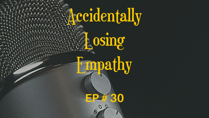 Accidentally Losing Empathy EP 30