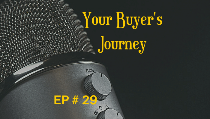 Your Buyer's Journey EP 29