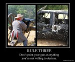 Rule Three: Never Point A Gun At Anything You're Not Willing To Destroy