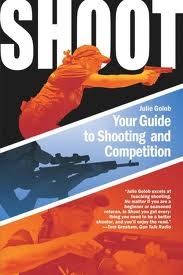 Shoot Your Guide to Shooting and Competition by Julie Golob