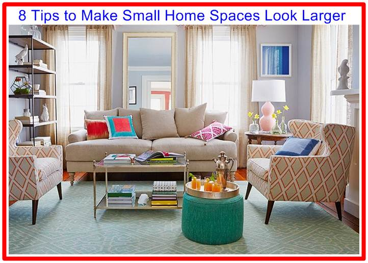 8 Tips to Make Small Home Spaces Look Larger