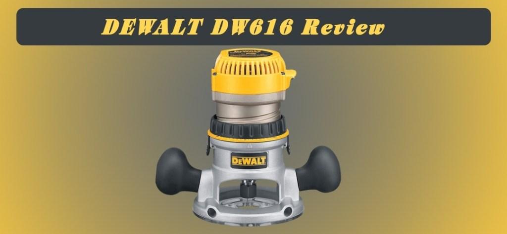 DEWALT DW616 Review