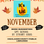 "During November, Highlands County Libraries are featuring Spy School by Stuart Gibbs as the ""It's Lit"" book of the month. Ask for the coordinating activities at any of the three Highlands County libraries. There are limited print copies of the book available but no-cost electronic copies are available for those who have smart devices."