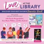 Heartland Library Cooperative patrons, we have a special event for you! Join us for Love at the Library book club February 1-28, 2021 and author event. Just read Enjoy the View by Sarah Morgenthaler and Happy Singles Day by Ann Marie Walker and sign up for the LIVE author event. You can even read an sneak peek of The Girl with Stars in Her Eyes by Xio Axelrod. These titles (and the sneak peek) are available in e-book format on Axis 360. Download the app or click here for a link to the website. Limited print copies will also be available to borrow and/or place holds. Monitor our Heartland Library Cooperative Facebook page for book club postings and interactions.  The author event will take place on Wednesday, February 10, 2021 at 7:00 P.M. To register for the LIVE author event, click here.  Happy reading, everyone!