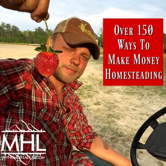 150 Ways to Make Money Homesteading and live off the land. 150 Ways to Make Money Homesteading and live off the land.