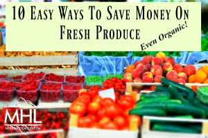 10 Easy Ways To Save Money On Fresh Produce- Even Organic