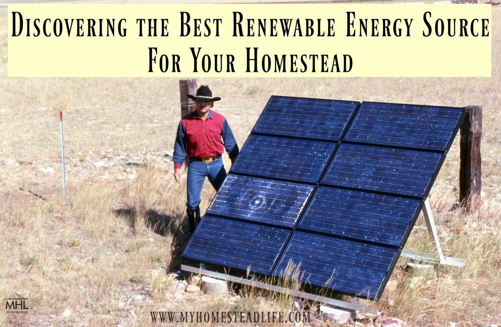 Discovering The Best Renewable Energy Source For Your Homestead My