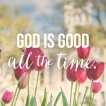 God is Good All the Time today at (in)courage