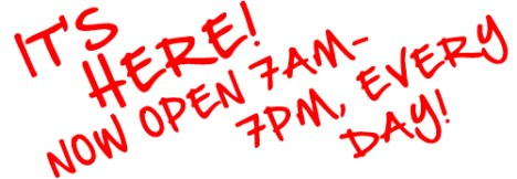 Now open 7am-7pm, every day!