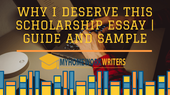 Why I Deserve This Scholarship Essay | Guide and Sample