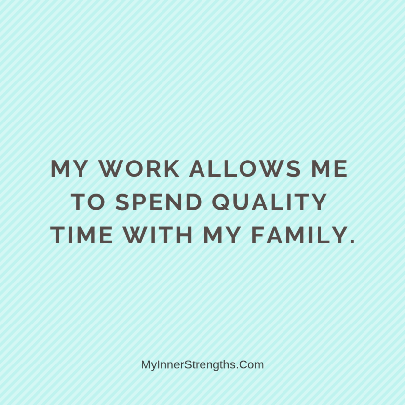 Affirmations for business owners 2 My Inner Strengths My work allows me to spend quality time with family.