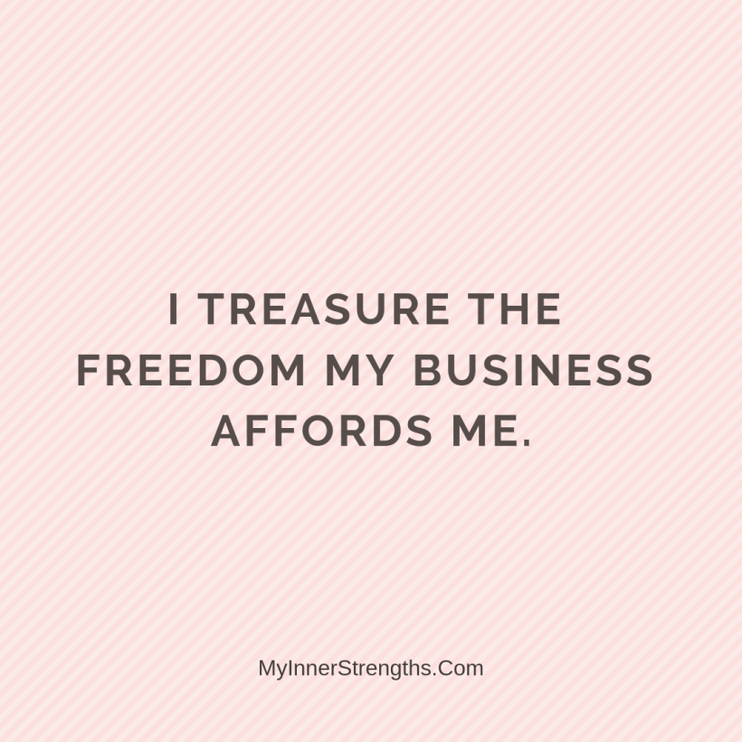 Affirmations for business owners 24 My Inner Strengths I treasure the freedom my business affords me.