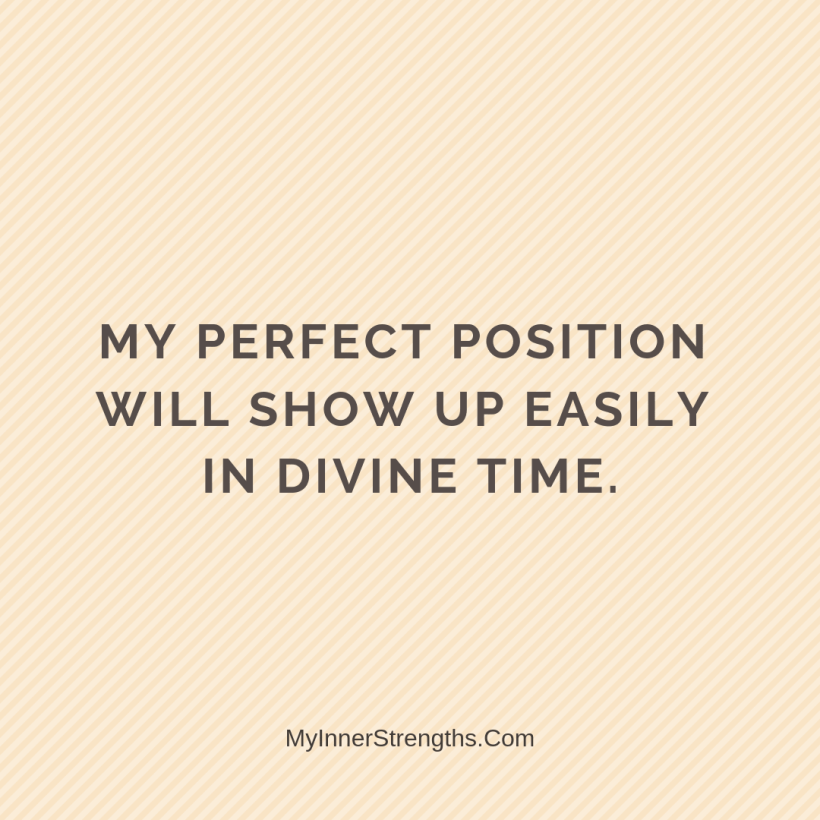Affirmations for career change 18 My Inner Strengths My perfect position will show up easily in divine time.