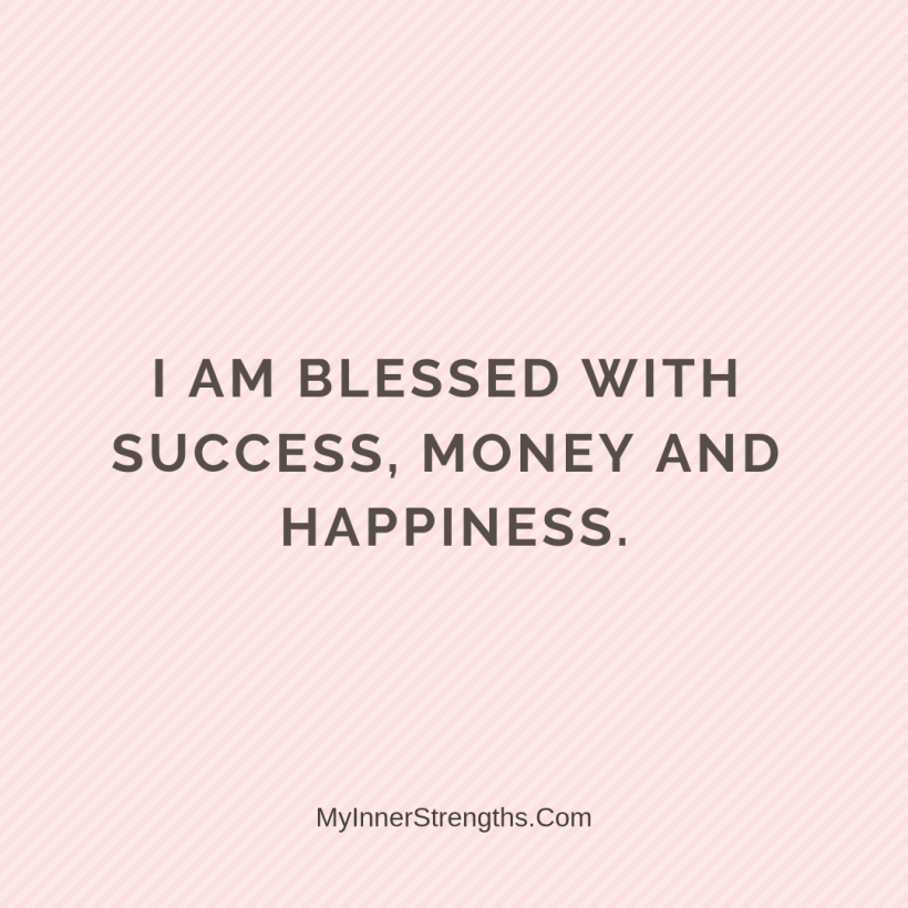 Affirmations for career change 20 My Inner Strengths I am blessed with success, money, ​and happiness.