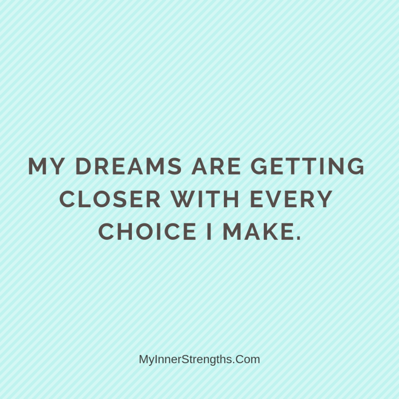 Affirmations for career change 3 My Inner Strengths My dreams are getting closer with every choice I make.