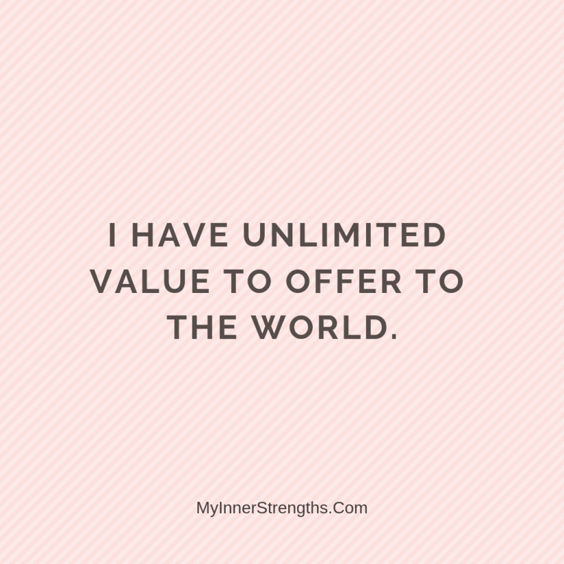 Affirmations for work 28 My Inner Strengths I have unlimited value to offer to the world.