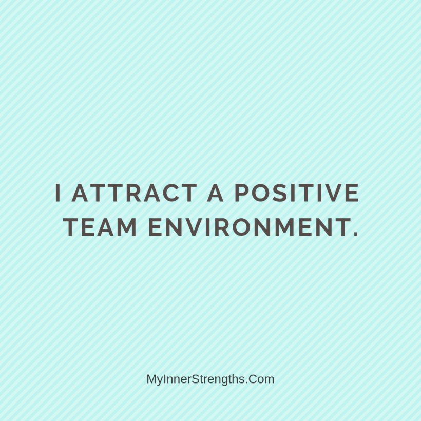 Affirmations for work 4 My Inner Strengths I attract a positive team environment.