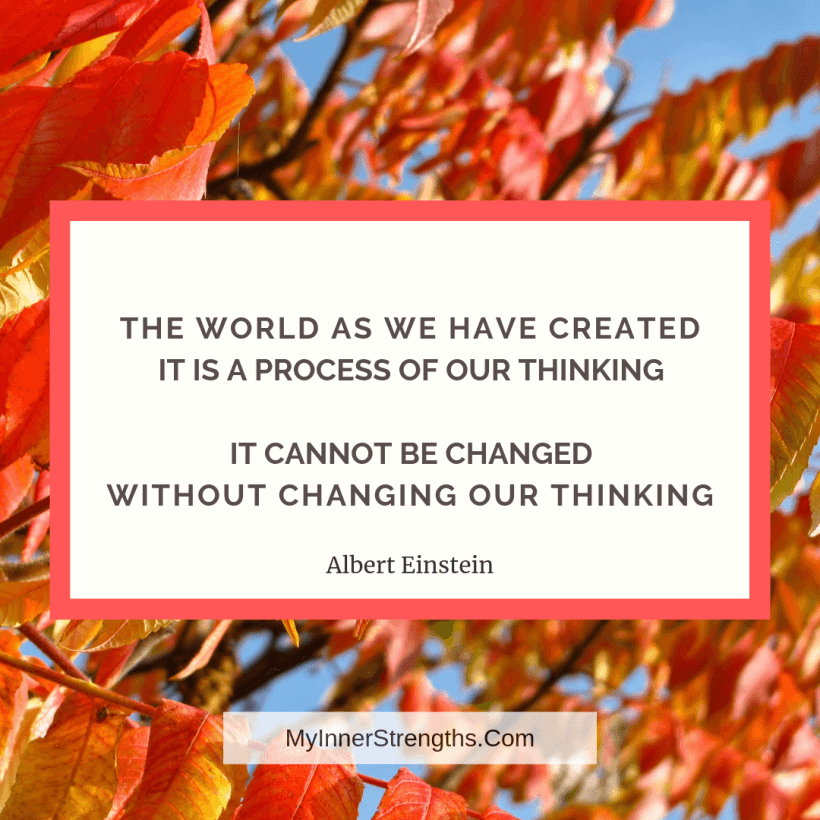 Employee Quote 9 My Inner Strengths The world as we have created is a process of our thinking. It cannot be changed without changing our thinking.