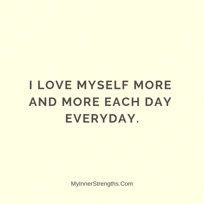 Love Affirmations 15 My Inner Strengths I love myself more and more each day every day.