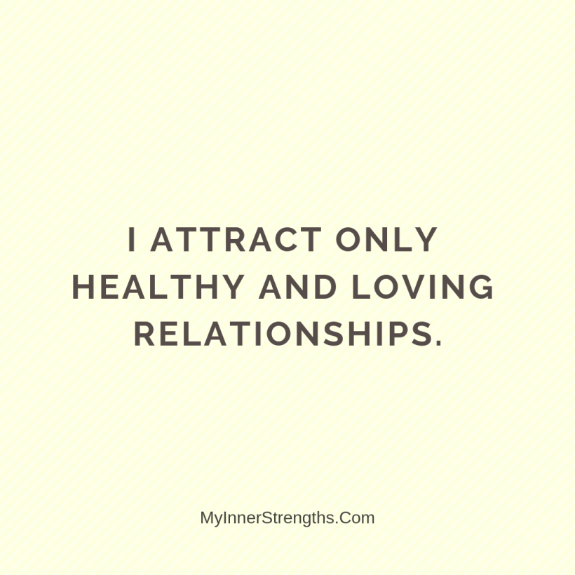 Love Affirmations 16 My Inner Strengths I attract only healthy and loving relationships.