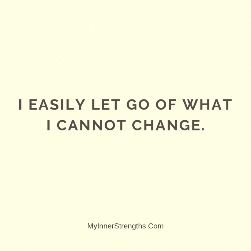 Love Affirmations 18 My Inner Strengths I easily let go of what I cannot change.