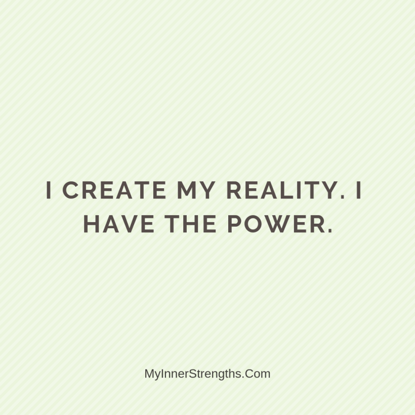 Morning Affirmations 2 My Inner Strengths I create my reality. I have the power.