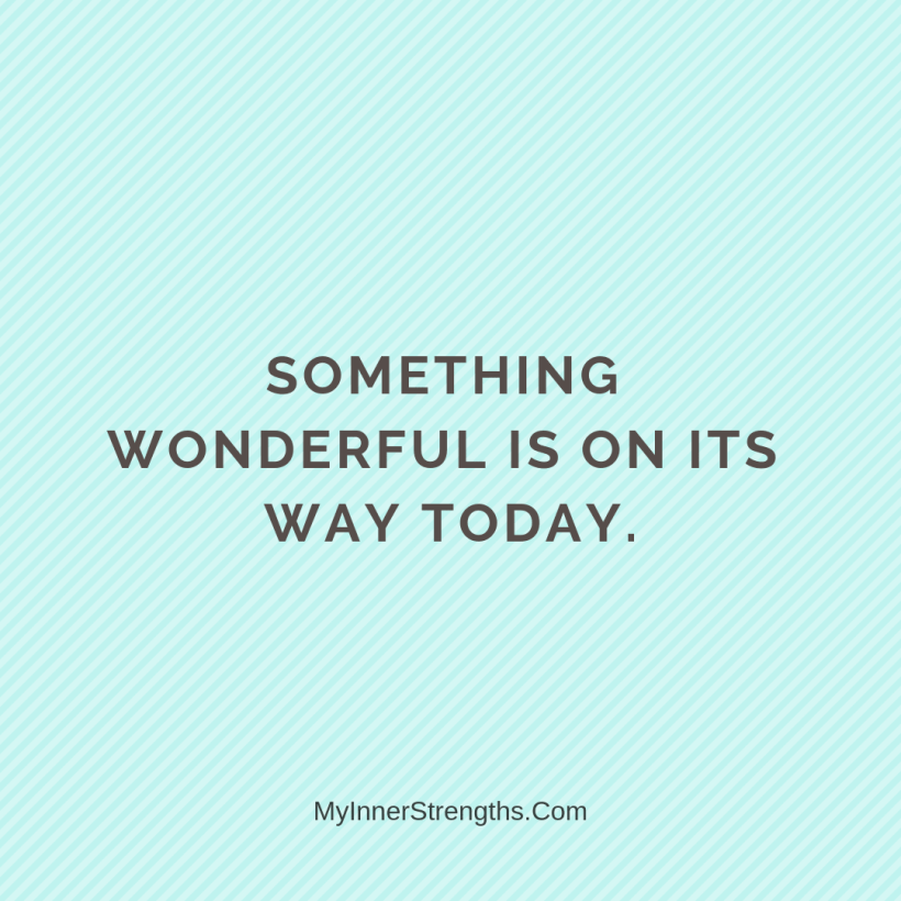 Morning Affirmations 21 My Inner Strengths Something wonderful is on its way today.