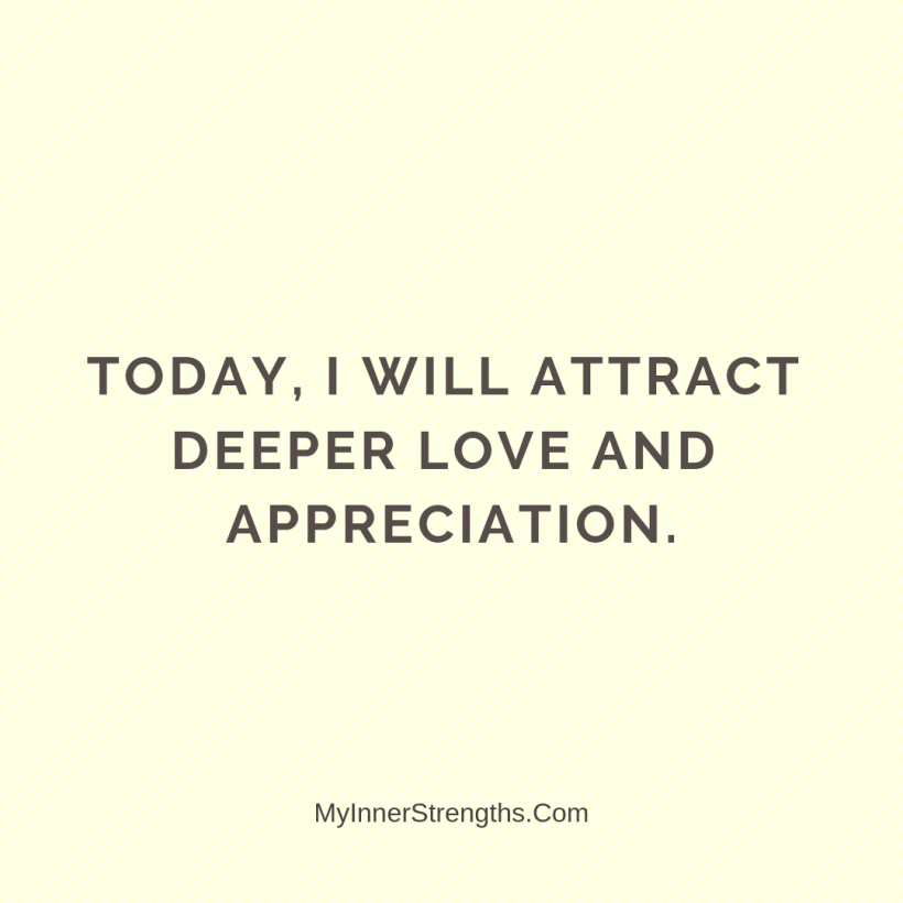 Morning Affirmations 28 My Inner Strengths Today, I will attract a ​deeper love and appreciation.