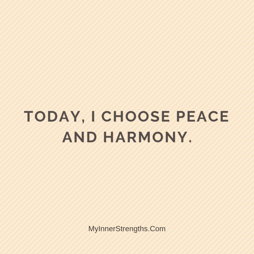 Morning Affirmations 29 My Inner Strengths Today, I choose peace and harmony.