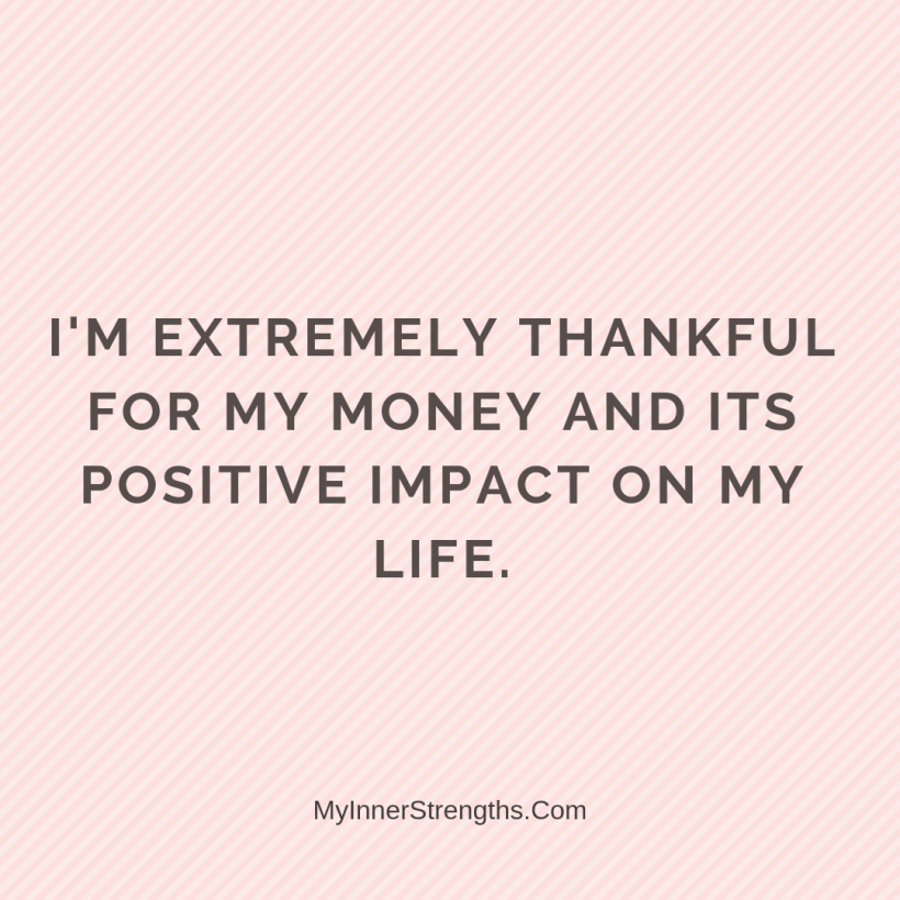 Wealth Affirmation Money 28 My Inner Strengths Im extremely thankful for my money and its positive impact on my life.