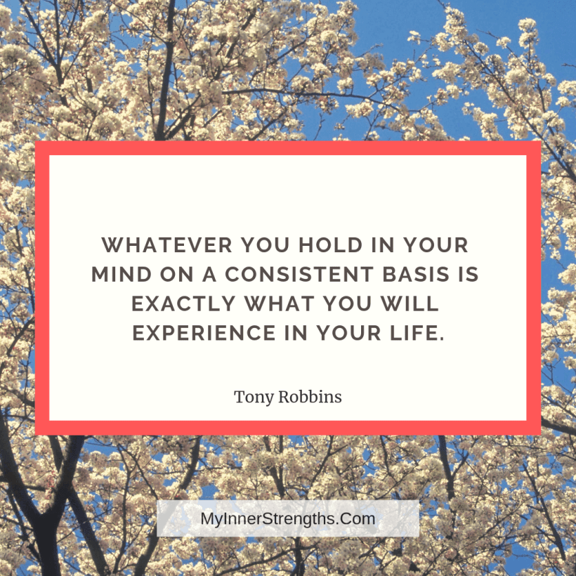 Wealth affirmation Quotes 8 My Inner Strengths Whatever you hold in your mind on a consistent basis is exactly what you will experience in your life.