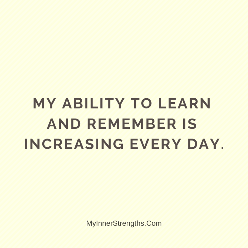 16 My ability to learn and remember is increasing every day.