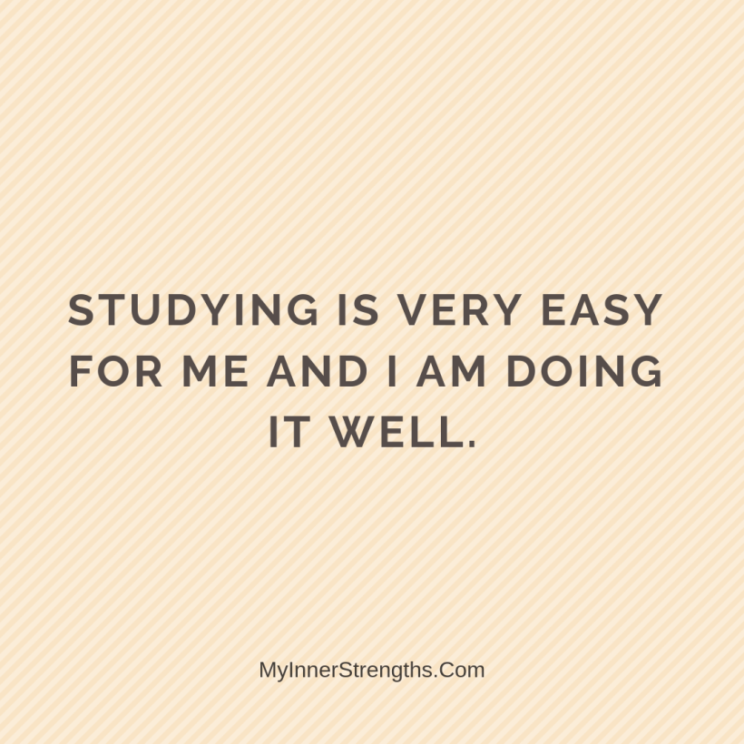 21 Studying is very easy for me and I am doing it well.