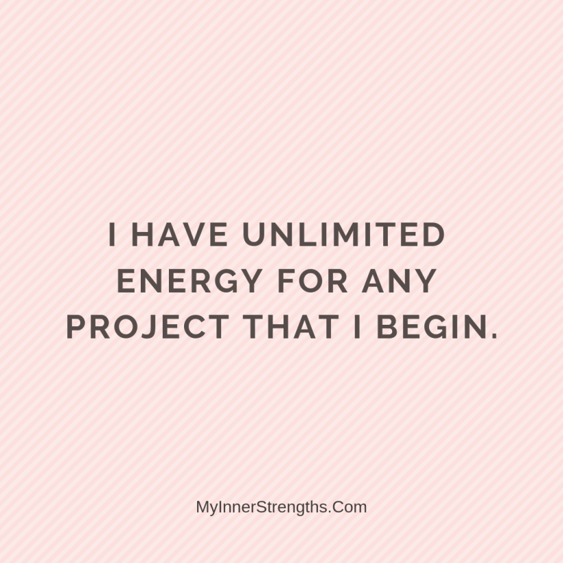 26 I have unlimited energy for any project that I begin.