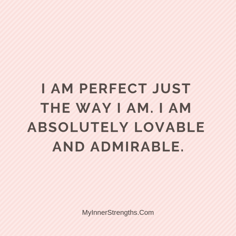 Affirmations for Confidence My Inner Strengths22 I am perfect just the way I am. I am absolutely lovable and admirable.