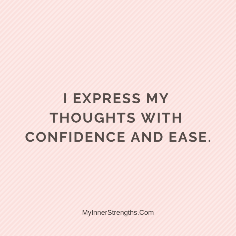 Affirmations for Confidence My Inner Strengths25 I express my thoughts with confidence and ease.