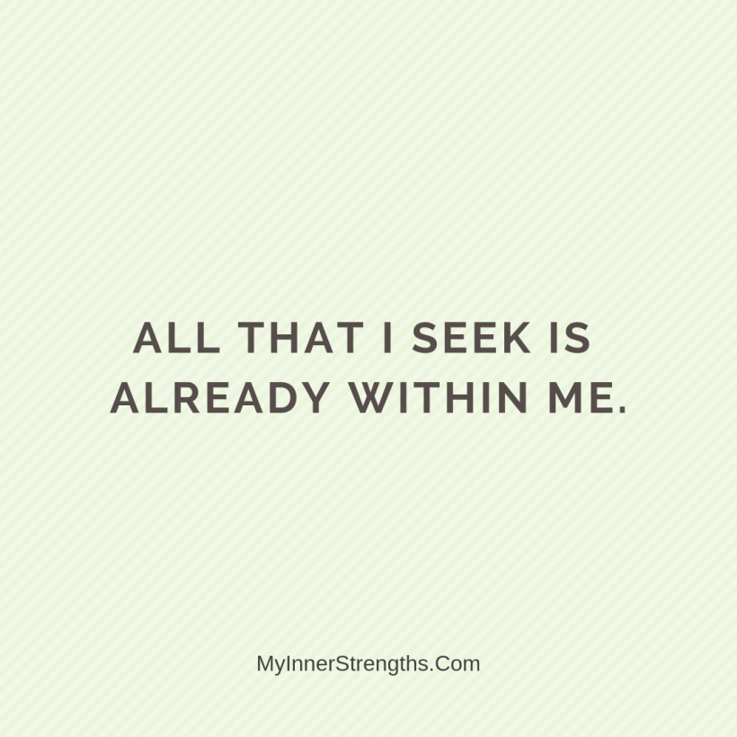 Affirmations for Confidence My Inner Strengths6 All that I seek is already within me.